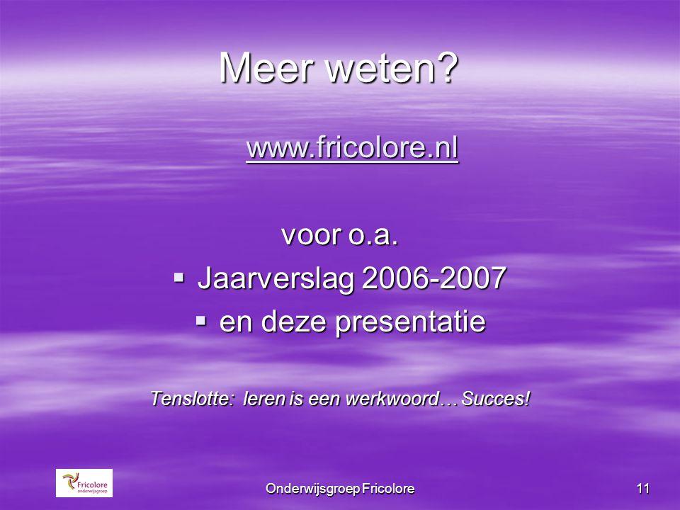 Meer weten www.fricolore.nl voor o.a. Jaarverslag 2006-2007