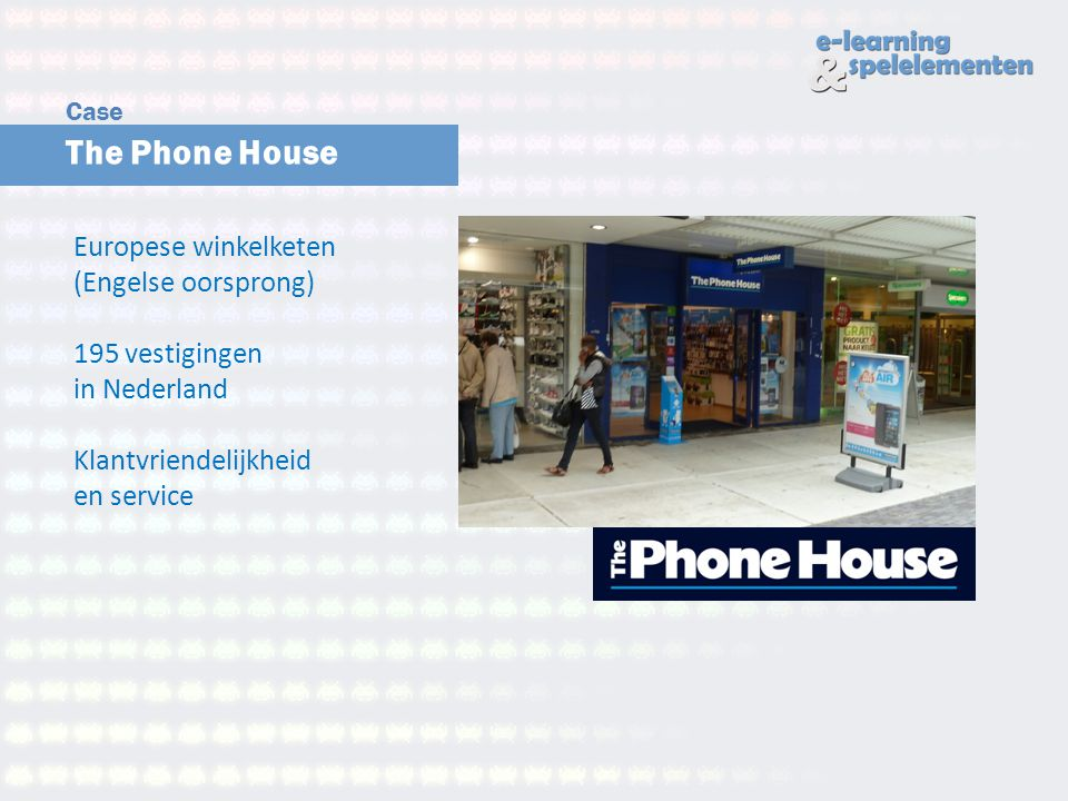Case The Phone House. Europese winkelketen (Engelse oorsprong) 195 vestigingen in Nederland.