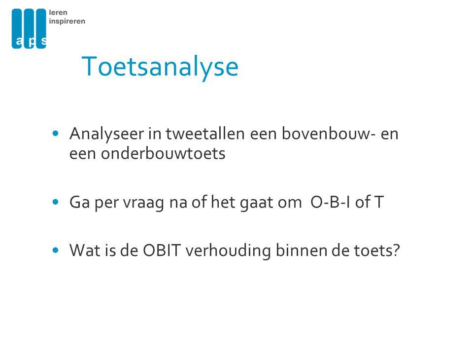Toetsanalyse Analyseer in tweetallen een bovenbouw- en een onderbouwtoets. Ga per vraag na of het gaat om O-B-I of T.