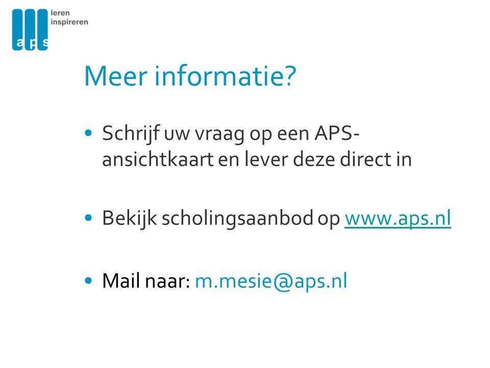 Meer informatie Schrijf uw vraag op een APS-ansichtkaart en lever deze direct in. Bekijk scholingsaanbod op www.aps.nl.