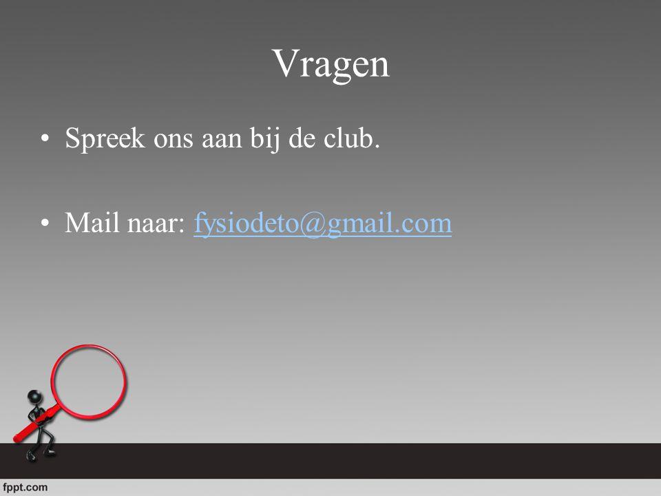 Vragen Spreek ons aan bij de club. Mail naar: fysiodeto@gmail.com