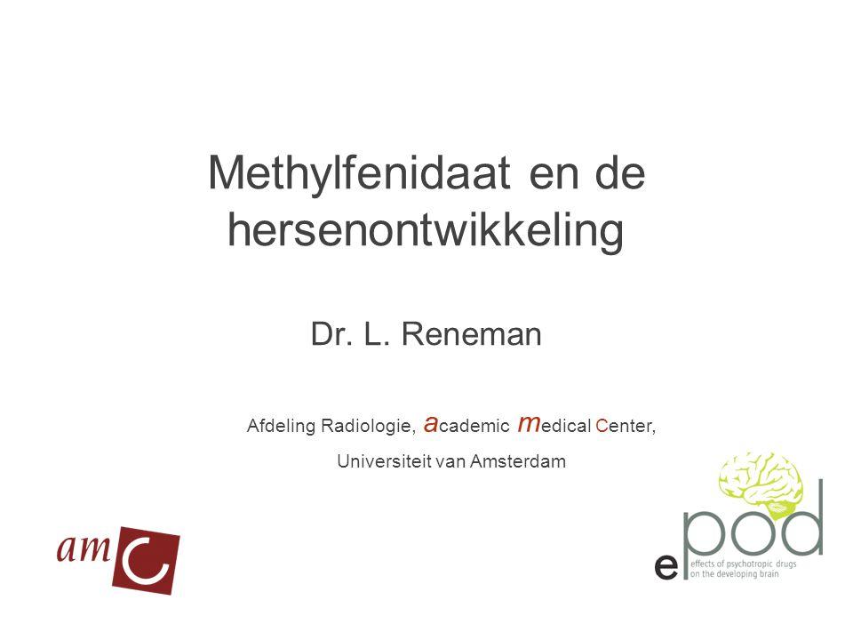 Methylfenidaat en de hersenontwikkeling Dr. L. Reneman