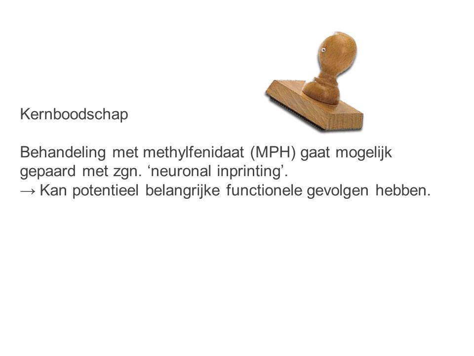 Kernboodschap Behandeling met methylfenidaat (MPH) gaat mogelijk. gepaard met zgn. 'neuronal inprinting'.