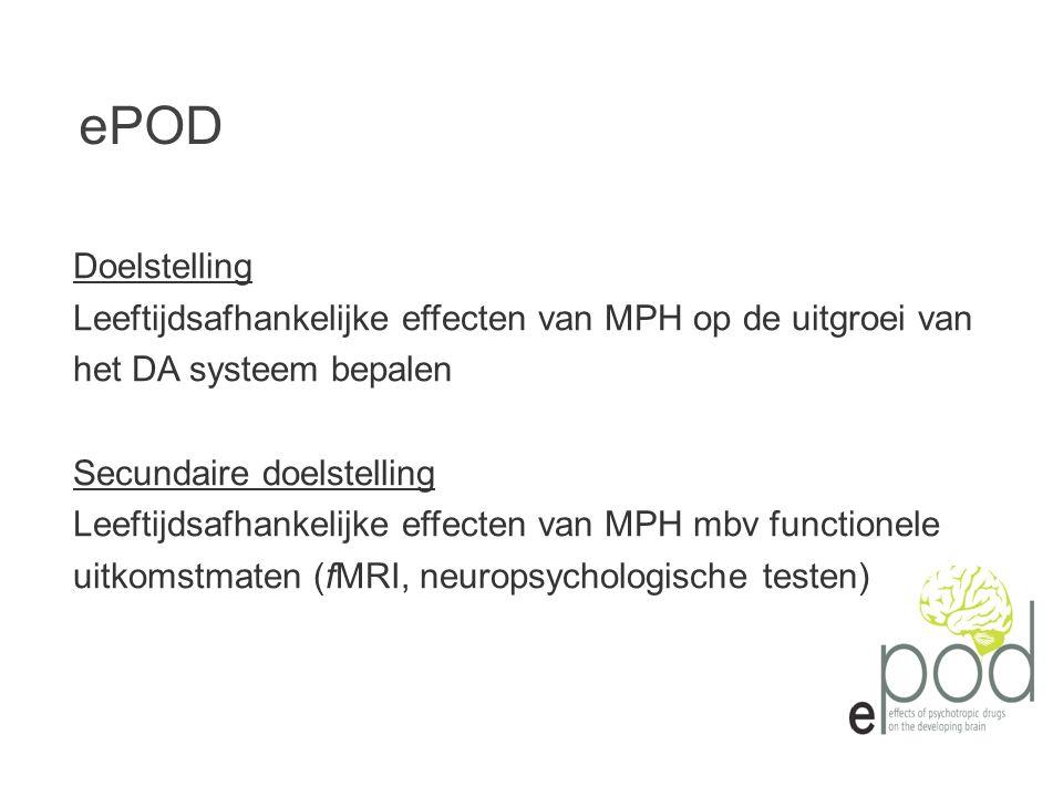 ePOD Doelstelling. Leeftijdsafhankelijke effecten van MPH op de uitgroei van. het DA systeem bepalen.