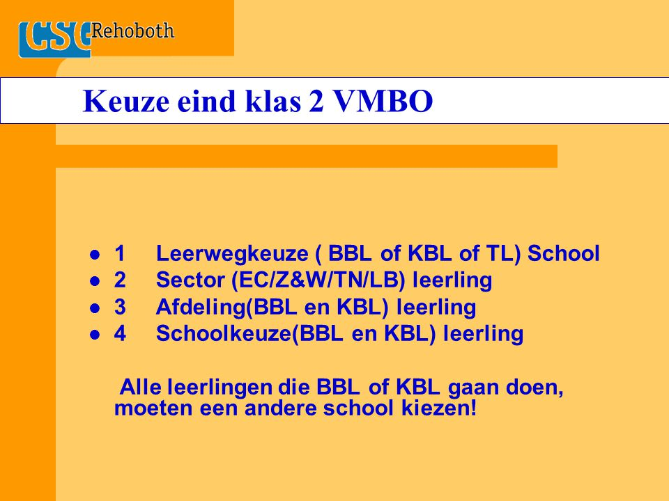 Keuze eind klas 2 VMBO 1 Leerwegkeuze ( BBL of KBL of TL) School