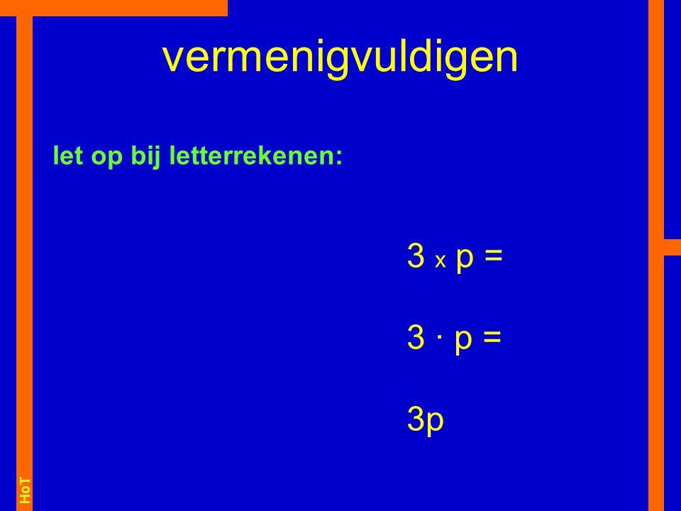 vermenigvuldigen let op bij letterrekenen: 3 x p = 3 · p = 3p