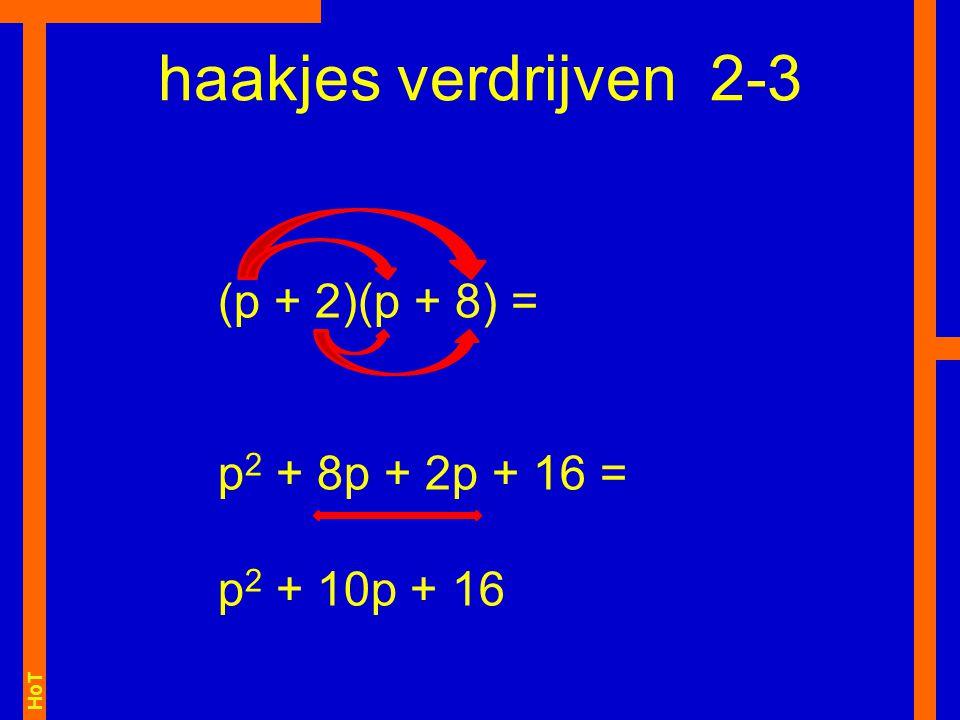 haakjes verdrijven 2-3 (p + 2)(p + 8) = p2 + 8p + 2p + 16 =