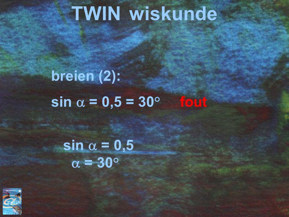 TWIN wiskunde breien (2): sin  = 0,5 = 30° fout sin  = 0,5  = 30°
