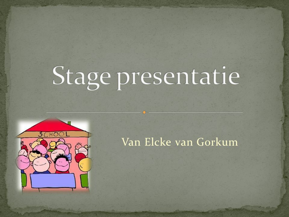Stage presentatie Van Elcke van Gorkum