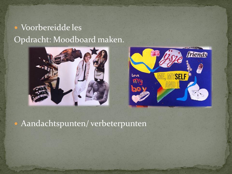 Voorbereidde les Opdracht: Moodboard maken. Aandachtspunten/ verbeterpunten