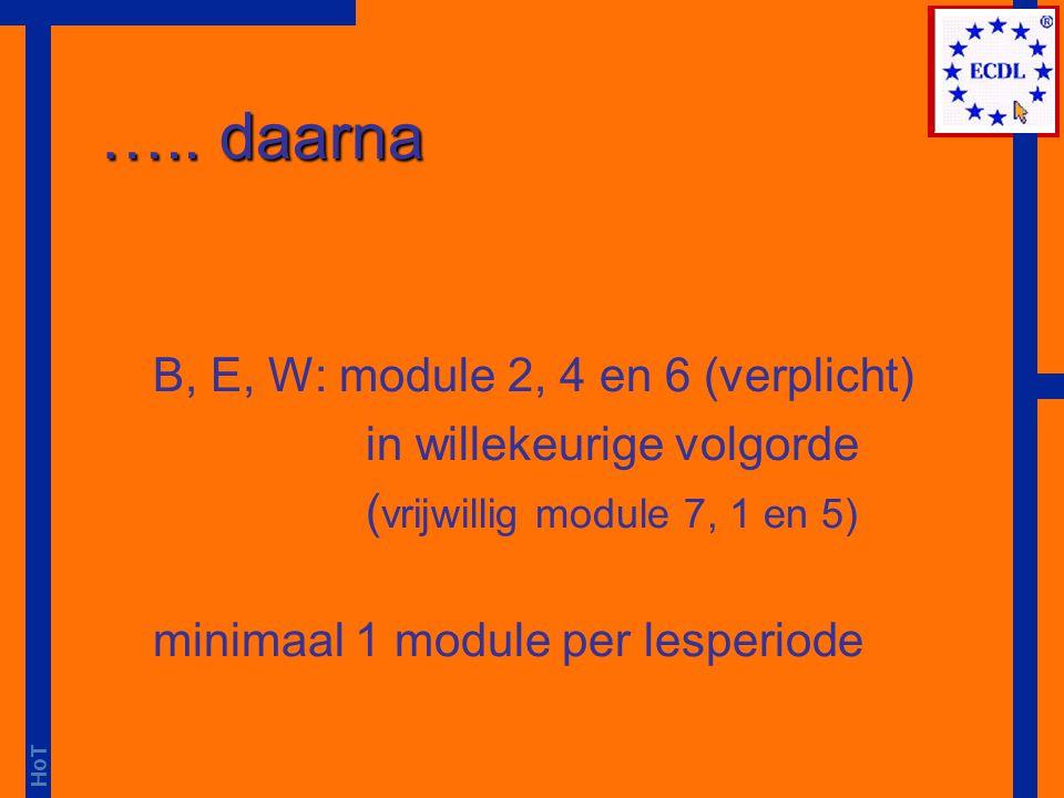 ….. daarna B, E, W: module 2, 4 en 6 (verplicht)