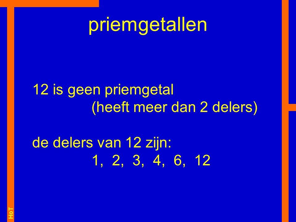 priemgetallen 12 is geen priemgetal (heeft meer dan 2 delers)