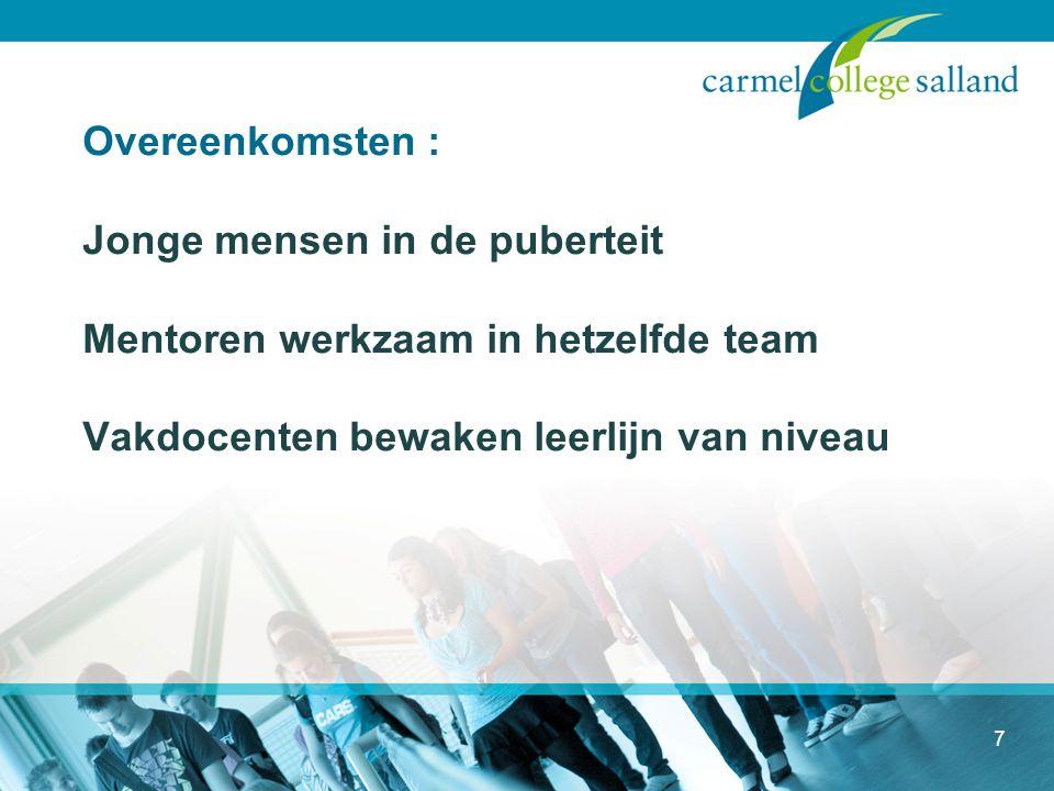 Overeenkomsten : Jonge mensen in de puberteit Mentoren werkzaam in hetzelfde team Vakdocenten bewaken leerlijn van niveau