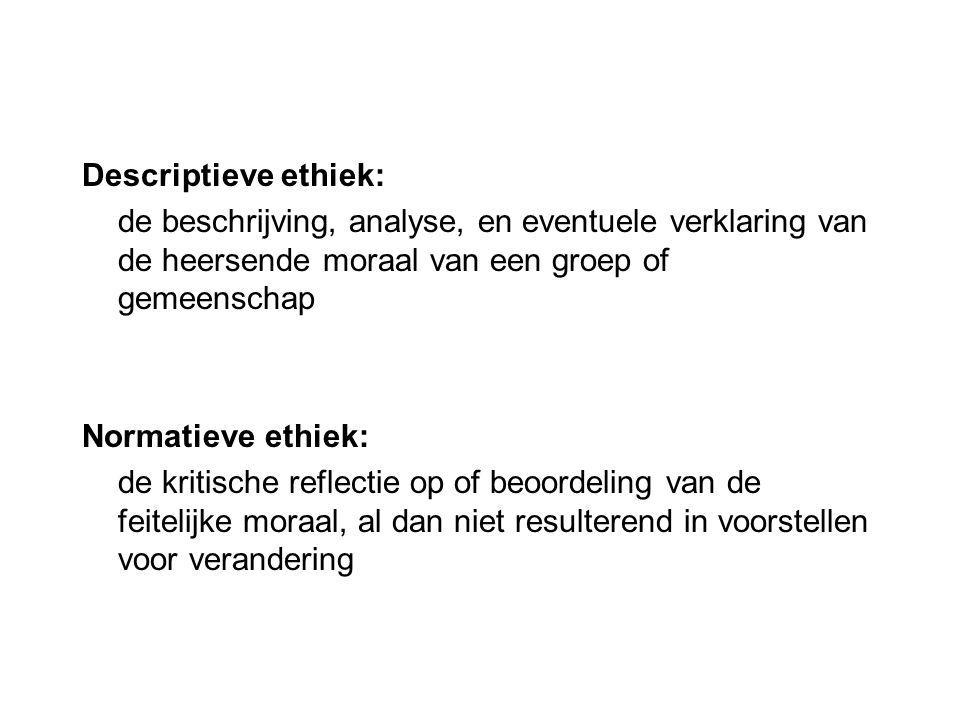 Descriptieve ethiek: de beschrijving, analyse, en eventuele verklaring van de heersende moraal van een groep of gemeenschap.