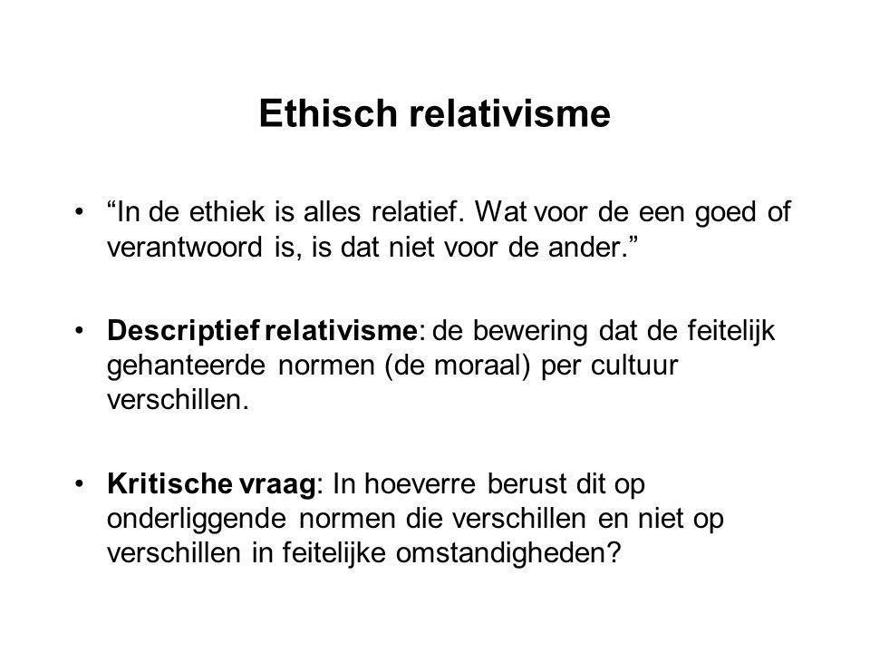Ethisch relativisme In de ethiek is alles relatief. Wat voor de een goed of verantwoord is, is dat niet voor de ander.