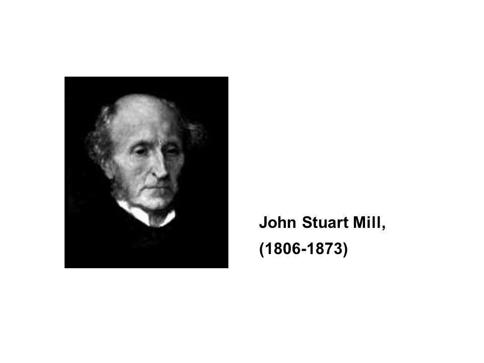 John Stuart Mill, (1806-1873)