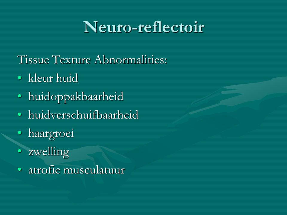 Neuro-reflectoir Tissue Texture Abnormalities: kleur huid