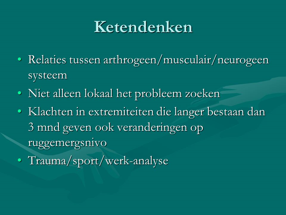Ketendenken Relaties tussen arthrogeen/musculair/neurogeen systeem