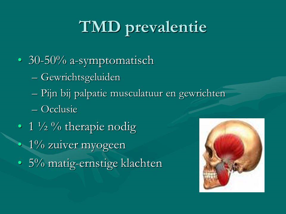 TMD prevalentie 30-50% a-symptomatisch 1 ½ % therapie nodig