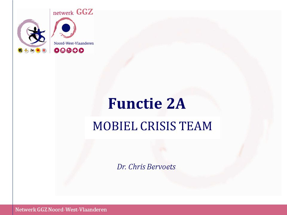 Functie 2A MOBIEL CRISIS TEAM Dr. Chris Bervoets