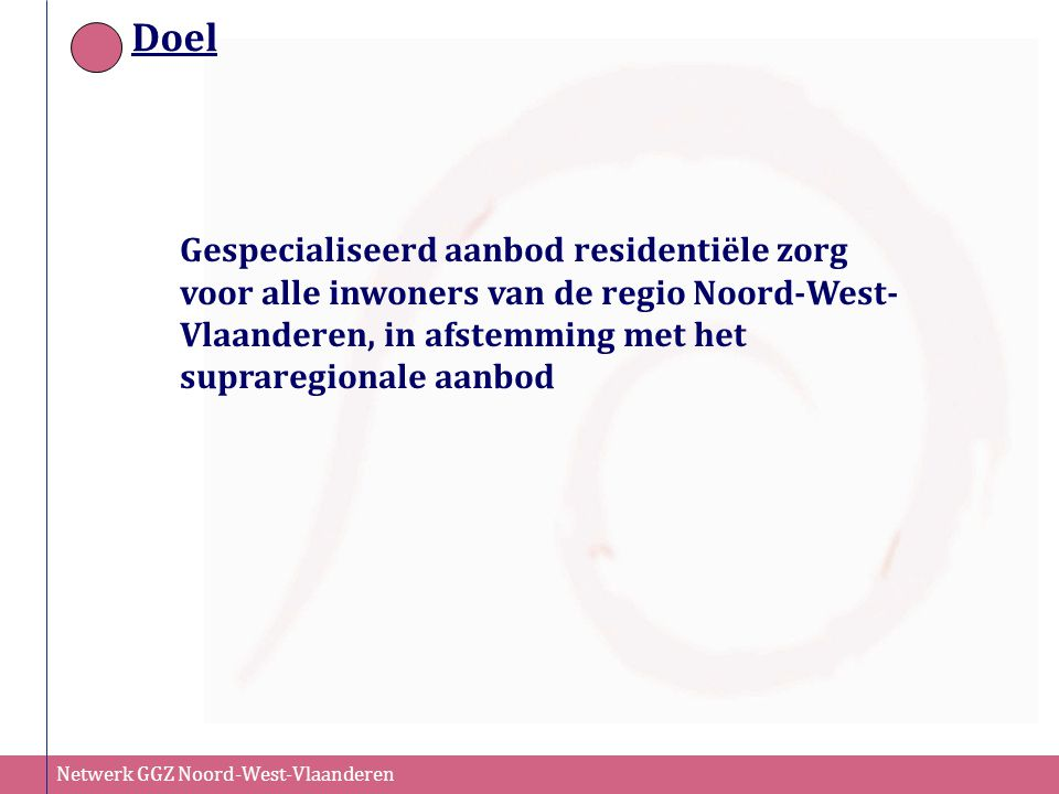 Doel Gespecialiseerd aanbod residentiële zorg voor alle inwoners van de regio Noord-West-Vlaanderen, in afstemming met het supraregionale aanbod.