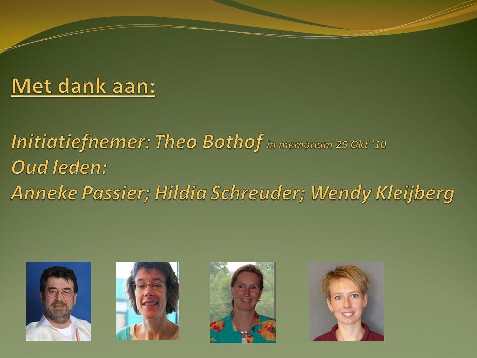 Met dank aan: Initiatiefnemer: Theo Bothof in memoriam 25 Okt '10 Oud leden: Anneke Passier; Hildia Schreuder; Wendy Kleijberg