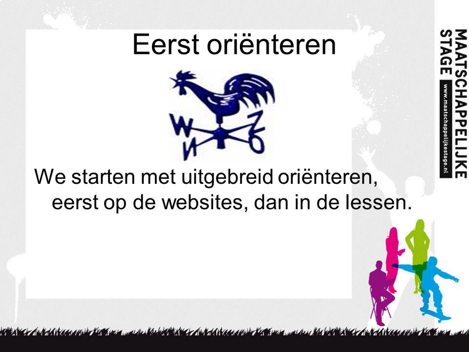 Eerst oriënteren We starten met uitgebreid oriënteren, eerst op de websites, dan in de lessen.