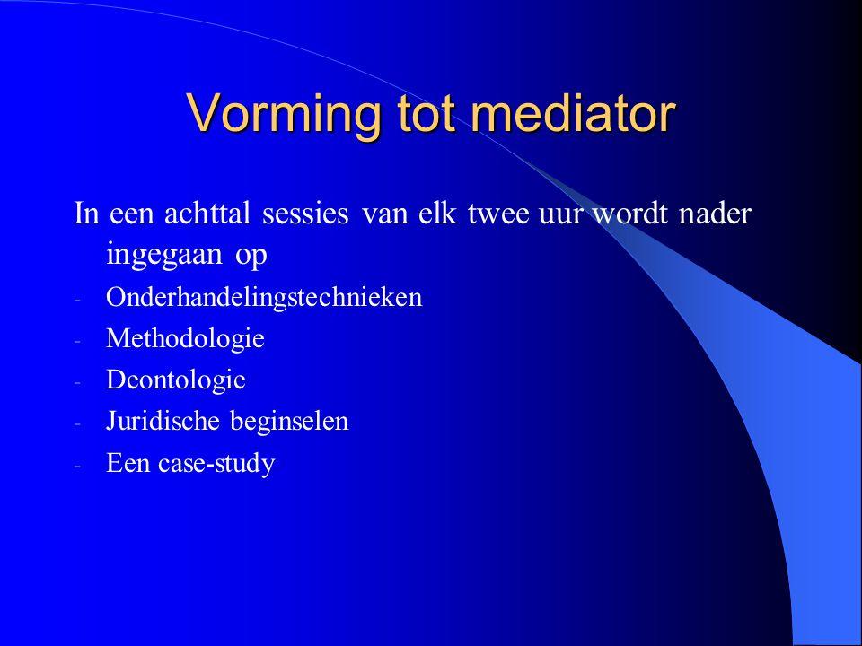 Vorming tot mediator In een achttal sessies van elk twee uur wordt nader ingegaan op. Onderhandelingstechnieken.