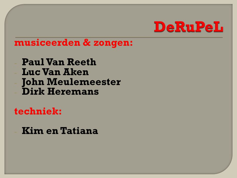 DeRuPeL musiceerden & zongen: Paul Van Reeth Luc Van Aken