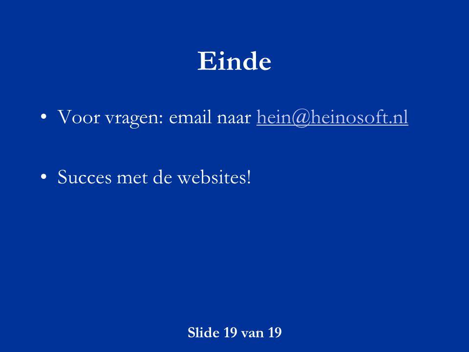 Einde Voor vragen: email naar hein@heinosoft.nl