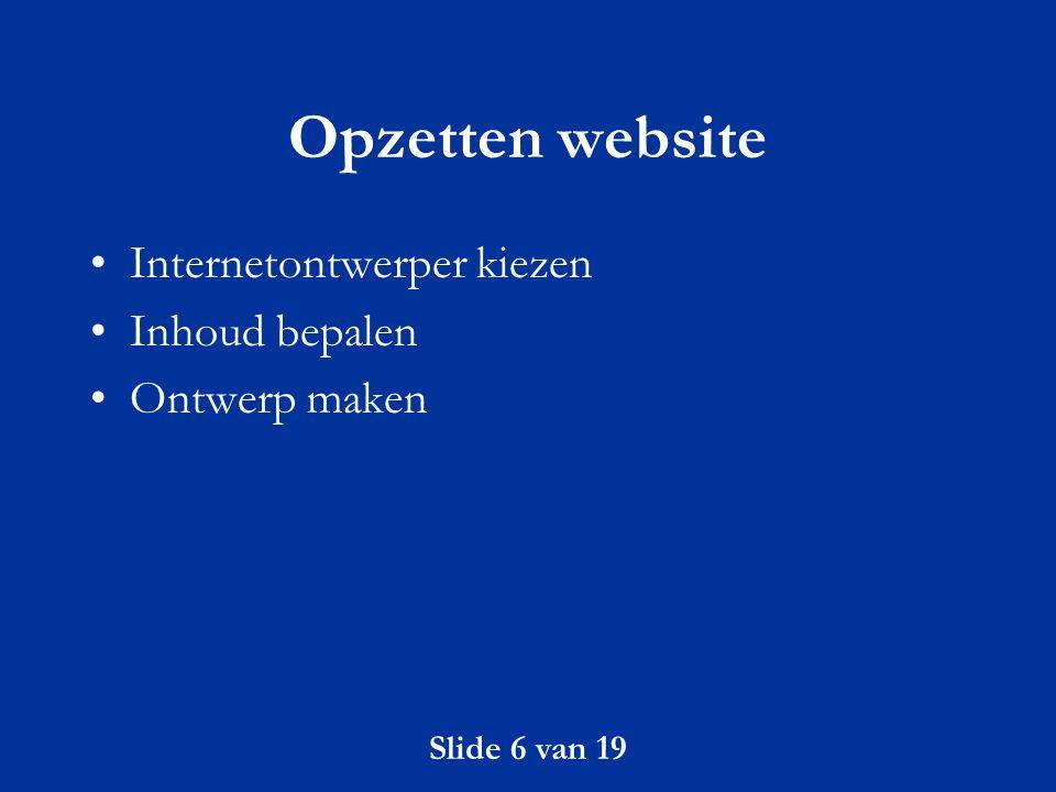 Opzetten website Internetontwerper kiezen Inhoud bepalen Ontwerp maken