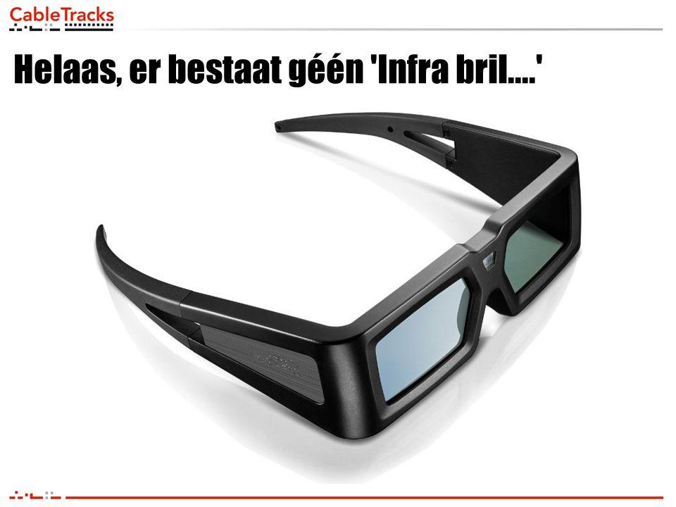 Helaas, er bestaat géén Infra bril....