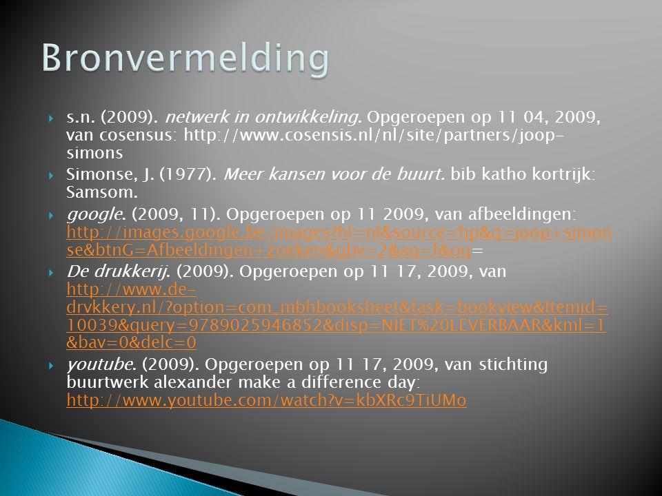 Bronvermelding s.n. (2009). netwerk in ontwikkeling. Opgeroepen op 11 04, 2009, van cosensus: http://www.cosensis.nl/nl/site/partners/joop- simons.