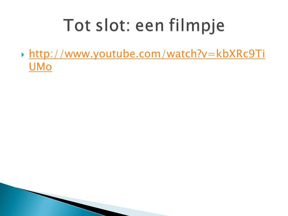 Tot slot: een filmpje http://www.youtube.com/watch v=kbXRc9Ti UMo