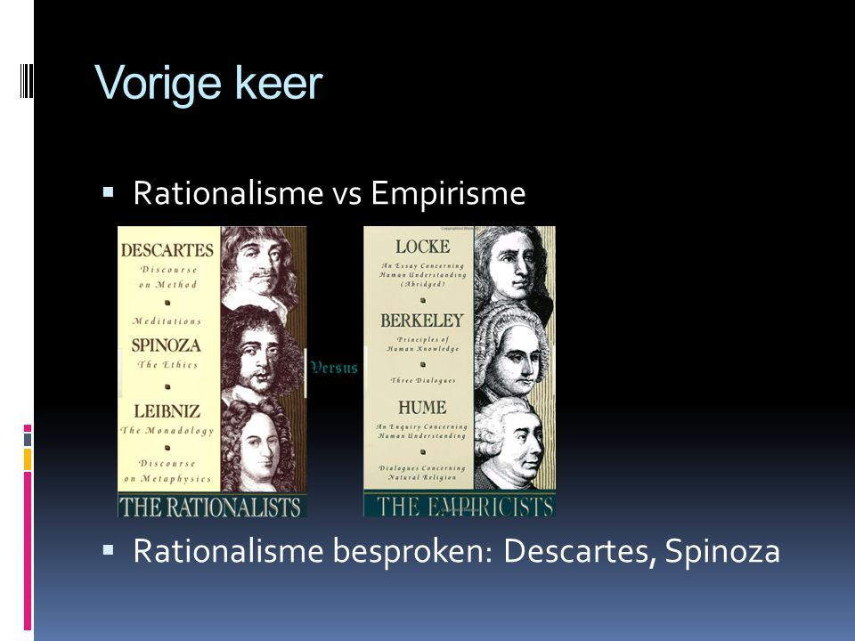 Vorige keer Rationalisme vs Empirisme