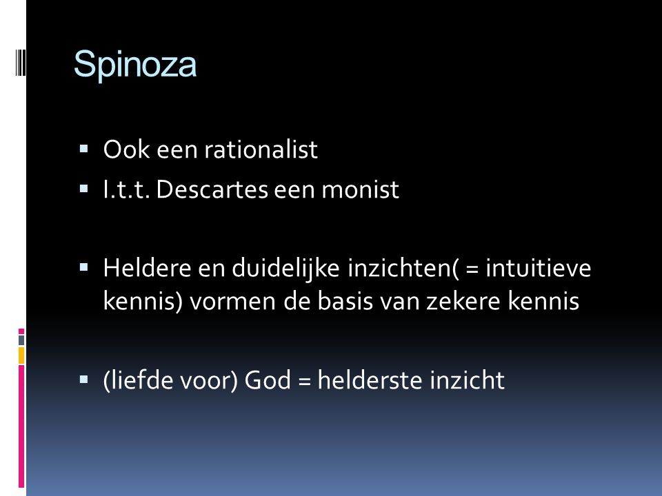 Spinoza Ook een rationalist I.t.t. Descartes een monist