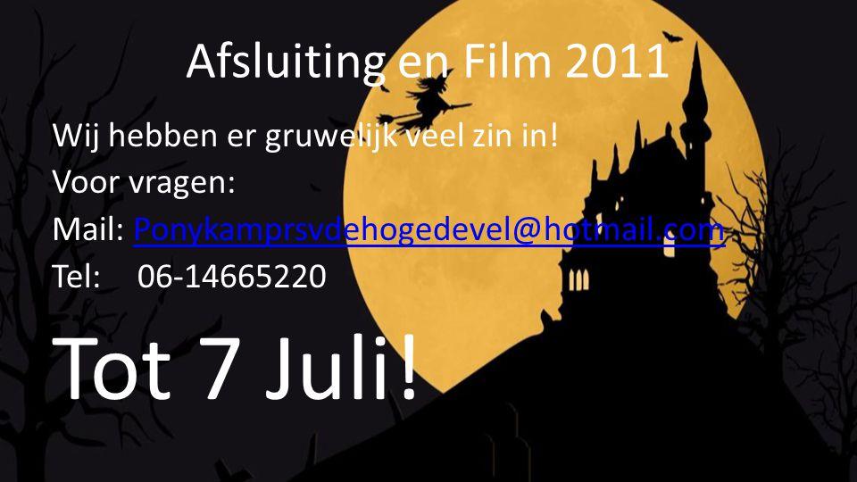 Tot 7 Juli! Afsluiting en Film 2011