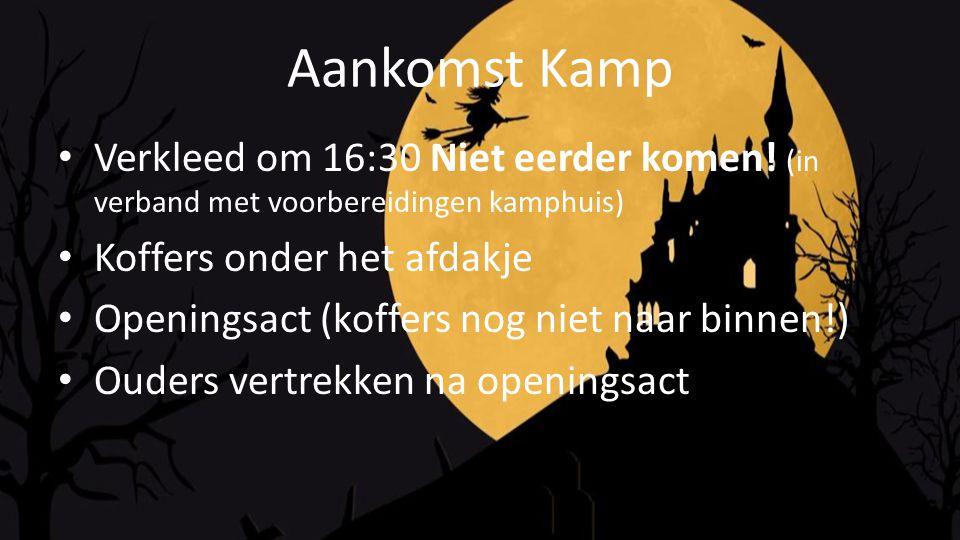 Aankomst Kamp Verkleed om 16:30 Niet eerder komen! (in verband met voorbereidingen kamphuis) Koffers onder het afdakje.