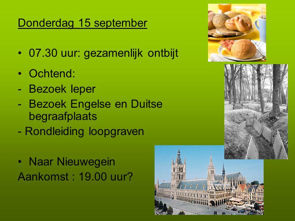 Donderdag 15 september 07.30 uur: gezamenlijk ontbijt. Ochtend: Bezoek Ieper. Bezoek Engelse en Duitse begraafplaats.