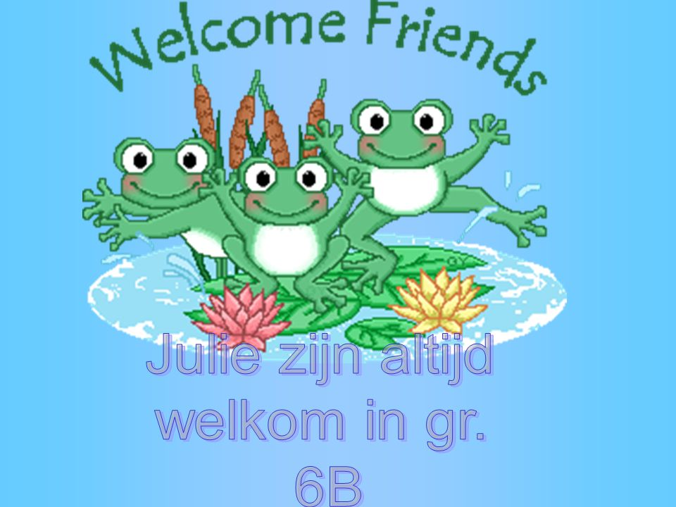 Julie zijn altijd welkom in gr. 6B