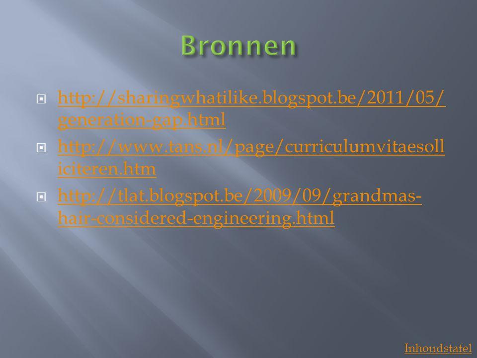 Bronnen http://sharingwhatilike.blogspot.be/2011/05/generation-gap.html. http://www.tans.nl/page/curriculumvitaesolliciteren.htm.