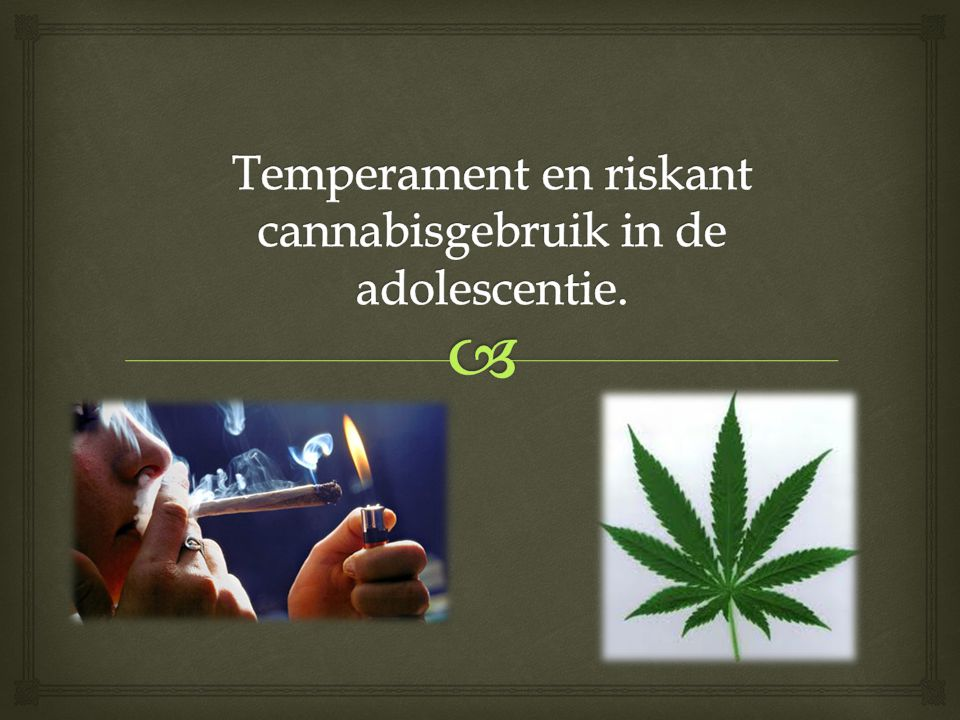 Temperament en riskant cannabisgebruik in de adolescentie.