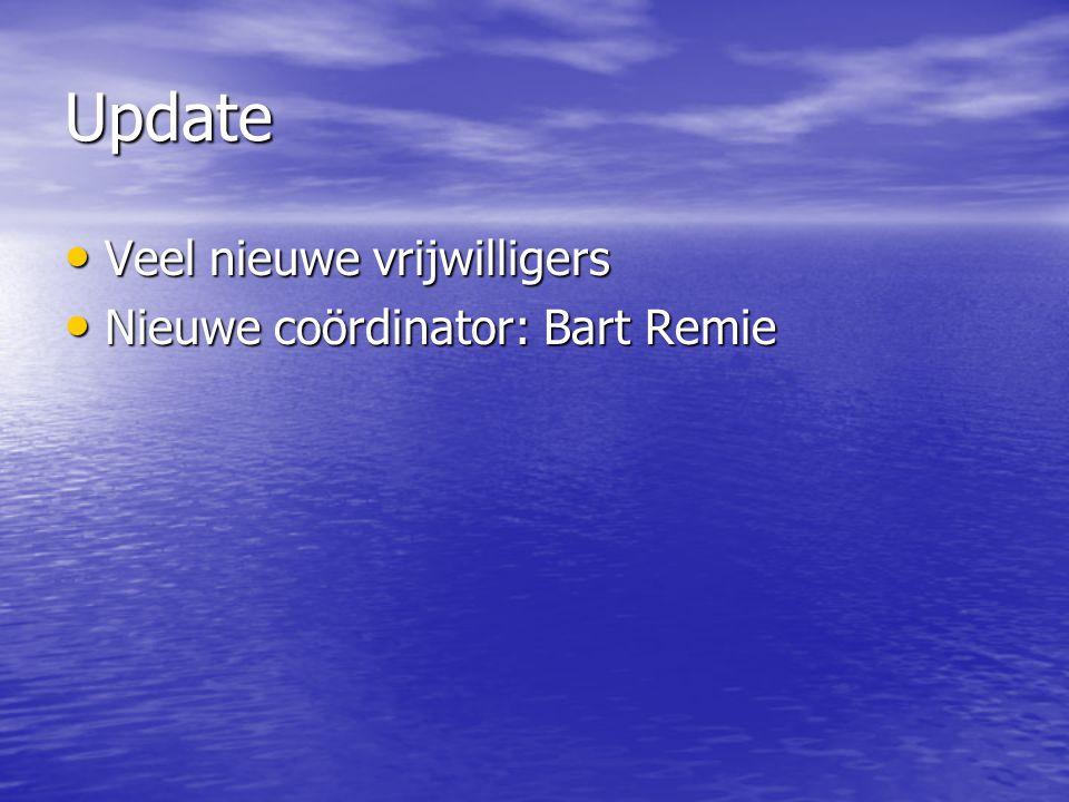 Update Veel nieuwe vrijwilligers Nieuwe coördinator: Bart Remie