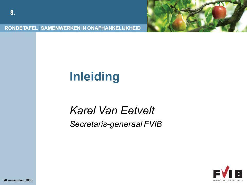 Inleiding Karel Van Eetvelt Secretaris-generaal FVIB 28 november 2006