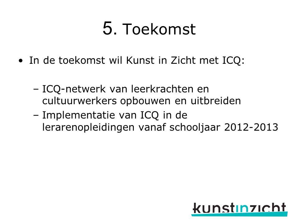 5. Toekomst In de toekomst wil Kunst in Zicht met ICQ: