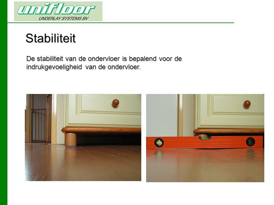Stabiliteit De stabiliteit van de ondervloer is bepalend voor de indrukgevoeligheid van de ondervloer.