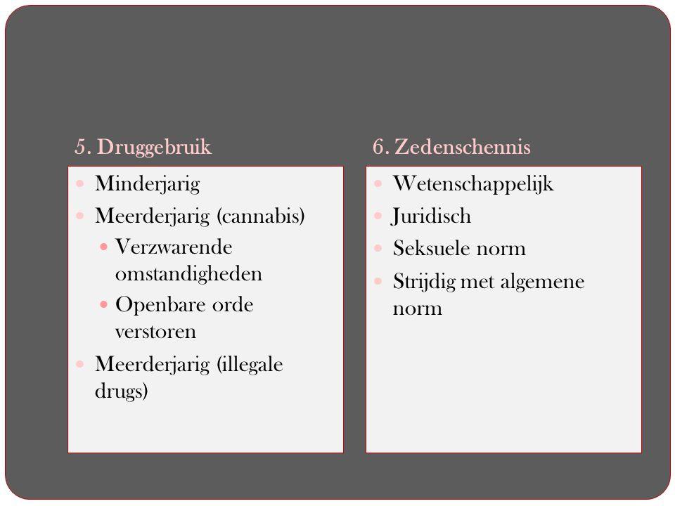 5. Druggebruik 6. Zedenschennis. Minderjarig. Meerderjarig (cannabis) Verzwarende omstandigheden.