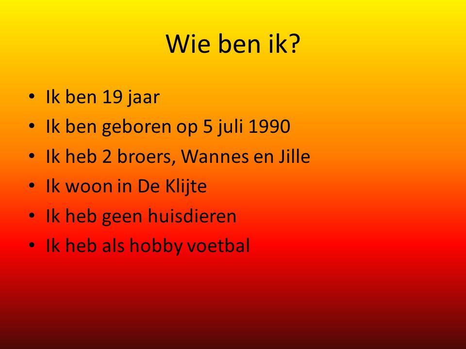 Wie ben ik Ik ben 19 jaar Ik ben geboren op 5 juli 1990