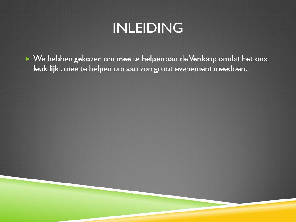inleiding We hebben gekozen om mee te helpen aan de Venloop omdat het ons leuk lijkt mee te helpen om aan zon groot evenement meedoen.