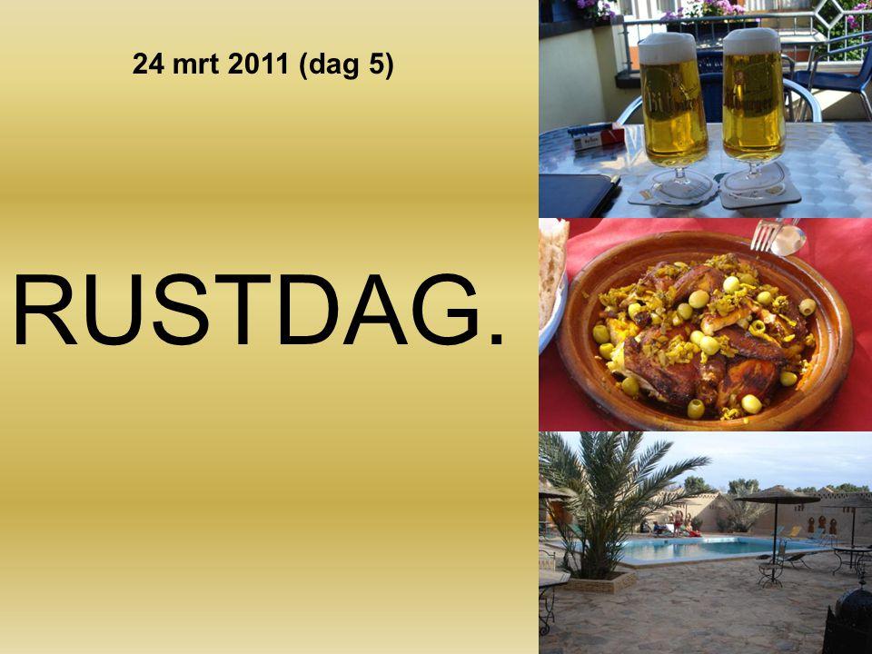 24 mrt 2011 (dag 5) RUSTDAG.